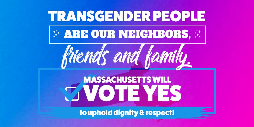 "Text reads, ""Transgender people are our neighbors, friends and family. Massachusetts will Vote YES to uphold dignity & respect!"