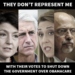 Dave Reichert, Cathy McMorris Rodgers, Jaime Herrera Beutler, and Doc Hastings don't represent me with their votes to shut down the government over Obamacare